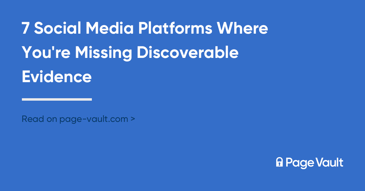 7 Social Media Platforms Where You're Missing Discoverable Evidence